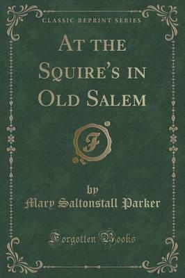 At the Squire's in Old Salem (Classic Reprint)
