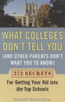 What Colleges Don't Tell You and Other Parents Don't Want You to Know