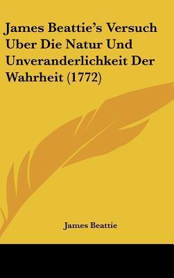 James Beattie's Versuch Uber Die Natur Und Unveranderlichkeit Der Wahrheit (1772)
