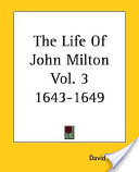 The Life of John Milton Vol. 3 1643-1649