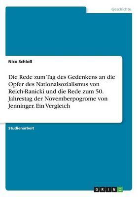 Die Rede zum Tag des Gedenkens an die Opfer des Nationalsozialismus von Reich-Ranicki und die Rede zum 50. Jahrestag der Novemberpogrome von Jenninger. Ein Vergleich
