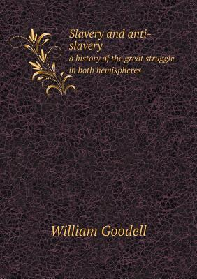 Slavery and Anti-Slavery a History of the Great Struggle in Both Hemispheres