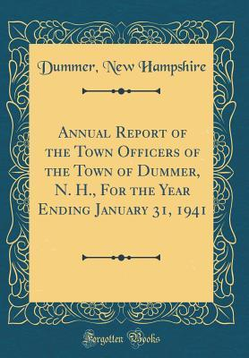 Annual Report of the Town Officers of the Town of Dummer, N. H., For the Year Ending January 31, 1941 (Classic Reprint)
