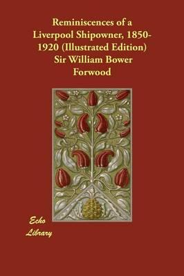 Reminiscences of a Liverpool Shipowner, 1850-1920 (Illustrated Edition)