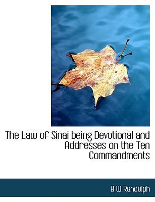 The Law of Sinai Being Devotional and Addresses on the Ten Commandments