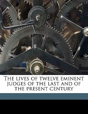 The Lives of Twelve Eminent Judges of the Last and of the Present Century