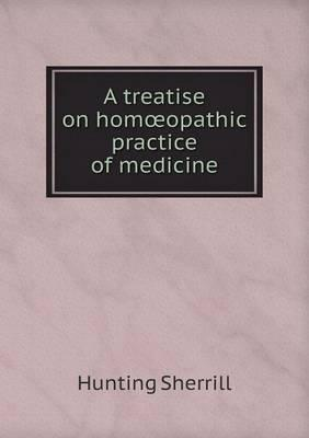 A Treatise on Hom Opathic Practice of Medicine