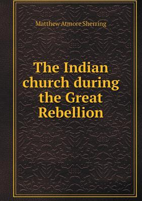 The Indian Church During the Great Rebellion