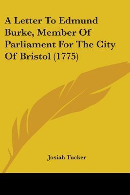 A Letter to Edmund Burke, Member of Parliament for the City of Bristol