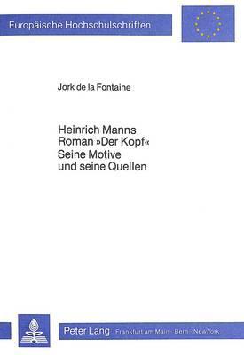 Heinrich Manns Roman «Der Kopf». Seine Motive und seine Quellen