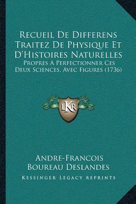 Recueil de Differens Traitez de Physique Et Da Acentsacentsa A-Acentsa Acentshistoires Naturelles