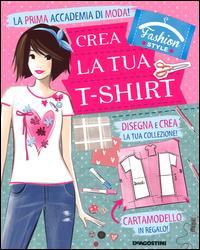 Crea la tua t-shirt. Fashion style. Ediz. illustrata. Con gadget