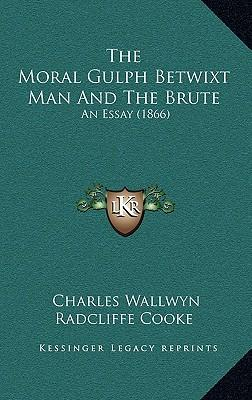 The Moral Gulph Betwixt Man and the Brute