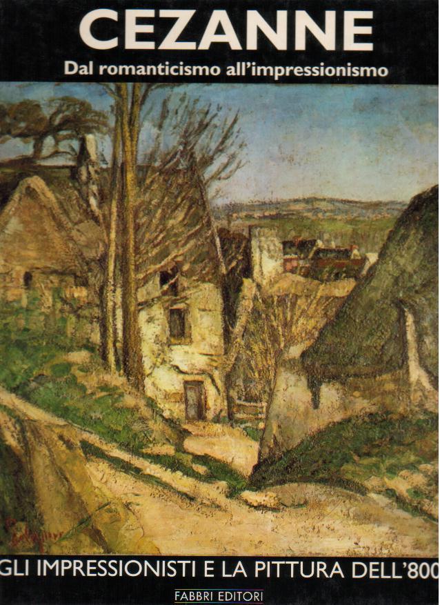 Cézanne - Vol. I - Dal romanticismo all'impressionismo