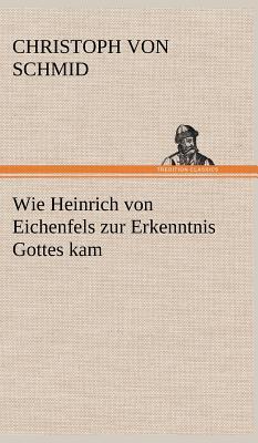 Wie Heinrich von Eichenfels zur Erkenntnis Gottes kam