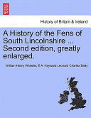 A History of the Fens of South Lincolnshire Second Edition, Greatly Enlarged