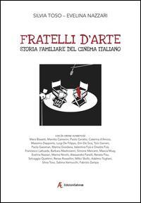 Fratelli d'arte. Storia familiare del cinema italiano