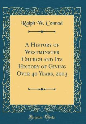A History of Westminster Church and Its History of Giving Over 40 Years, 2003 (Classic Reprint)