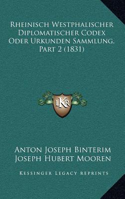 Rheinisch Westphalischer Diplomatischer Codex Oder Urkunden Sammlung, Part 2 (1831)