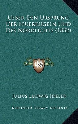 Ueber Den Ursprung Der Feuerkugeln Und Des Nordlichts (1832)