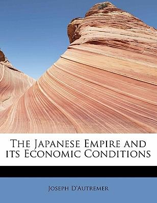The Japanese Empire and its Economic Conditions
