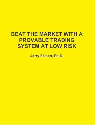 Beat the Market with a Provable Trading System at Low Risk