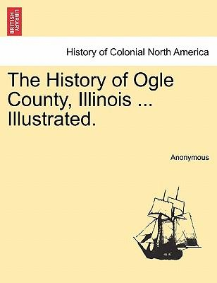 The History of Ogle County, Illinois ... Illustrated