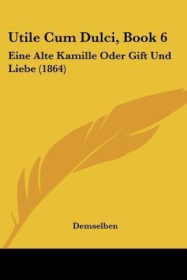 Utile Cum Dulci, Book 6