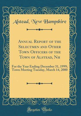 Annual Report of the Selectmen and Other Town Of¿cers of the Town of Alstead, Nh