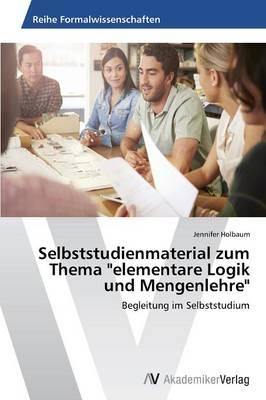 """Selbststudienmaterial zum Thema """"elementare Logik und Mengenlehre"""""""