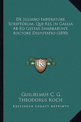 de Juliano Imperatore Scriptorum, Qui Res in Gallia AB EO Gestas Enarrarunt, Auctore Disputatio (1890)