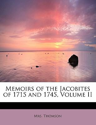 Memoirs of the Jacobites of 1715 and 1745, Volume II