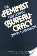 The Feminist Case Against Bureaucracy