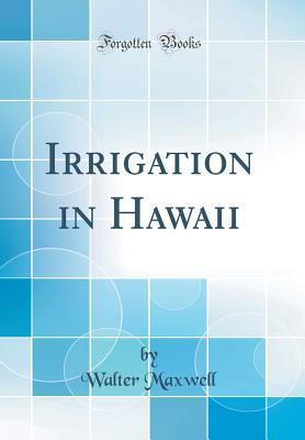 Irrigation in Hawaii (Classic Reprint)