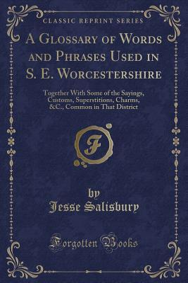 A Glossary of Words and Phrases Used in S. E. Worcestershire