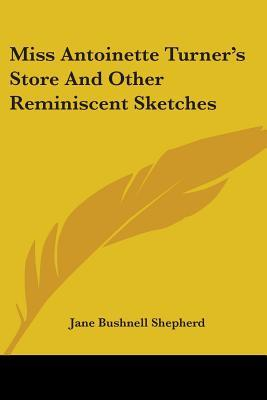 Miss Antoinette Turner's Store and Other Reminiscent Sketches