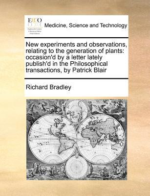 New Experiments and Observations, Relating to the Generation of Plants
