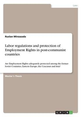Labor regulations and protection of Employment Rights in post-communist countries
