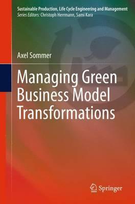 Managing Green Business Model Transformations