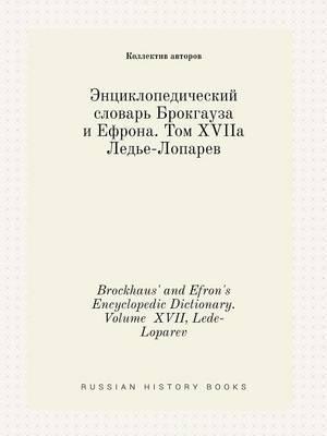 Brockhaus' and Efron's Encyclopedic Dictionary. Volume XVII, Lede-Loparev