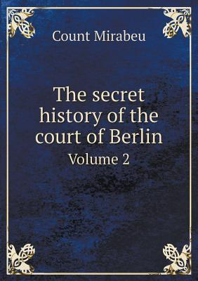 The Secret History of the Court of Berlin Volume 2