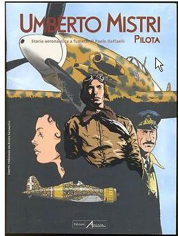 Umberto Mistri pilota. Storia aeronautica a fumetti vol. 1