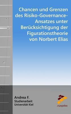 Chancen Und Grenzen Des Risiko-governance-ansatzes Unter Berücksichtigung Der Figurationstheorie Von Norbert Elias