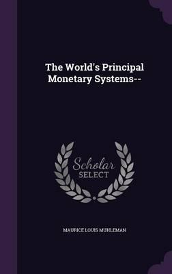 The World's Principal Monetary Systems-