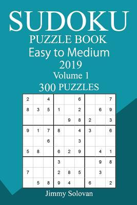 300 Easy to Medium Sudoku Puzzle Book 2019