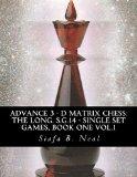 Advance 3 - D Matrix Chess: The Long. S.G.14 - Single Set Games, Book One Vol.1