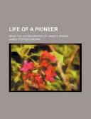 Life of a Pioneer; Being the Autobiography of James S. Brown