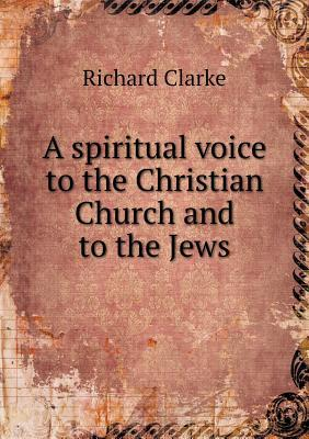 A Spiritual Voice to the Christian Church and to the Jews