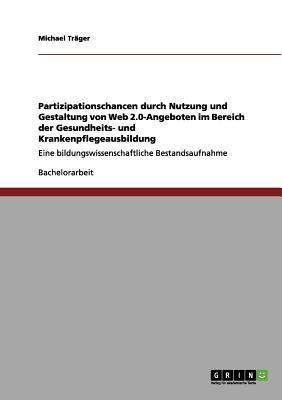 Partizipationschancen durch Nutzung und Gestaltung von Web 2.0-Angeboten im Bereich der Gesundheits- und Krankenpflegeausbildung