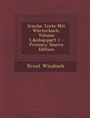Irische Texte Mit Worterbuch, Volume 1, Part 1